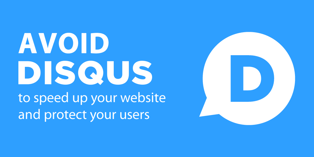 Avoid Disqus to speed up your website and protect your users
