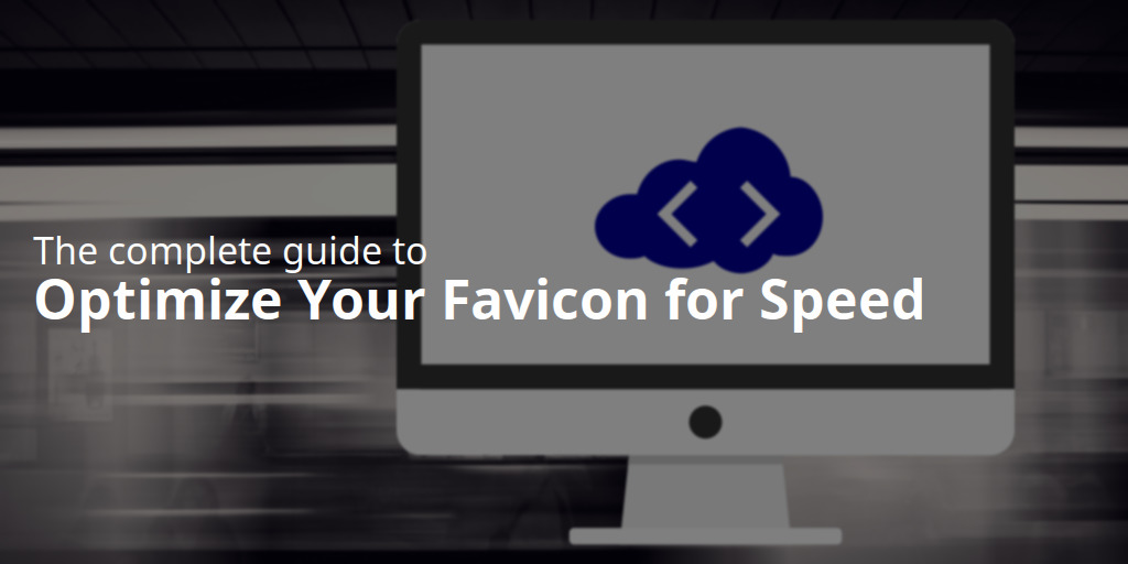 The complete guide to optimize your favicon for speed